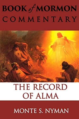 The Record of Alma: Book of Mormon Commentary, Volume 3: Nyman, Monte S.