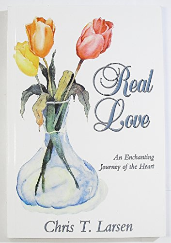 Real Love: An Enchanting Journey of the Heart: Chris T. Larsen