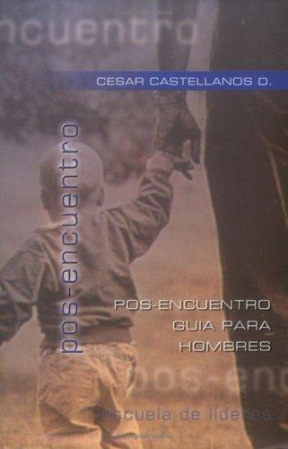 Pos-Encuentro: Guia para Hombres (Escuela de Lideres): Cesar Castellanos