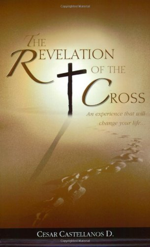 The Revelation of the Cross: Castellanos, Cesar G.