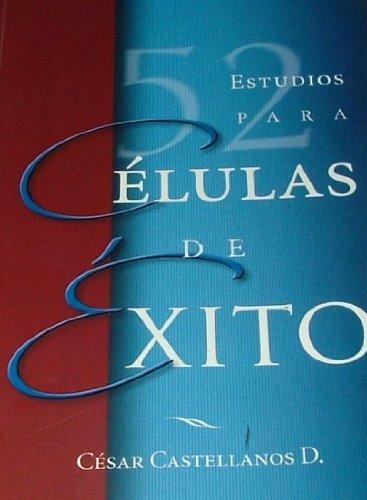 52 Estudios para celulas de exito- G12 (Spanish Edition): Cesar Castellanos