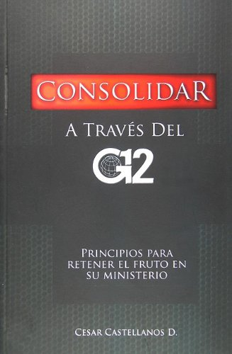 9781932285888: Consolidar a Traves del G12 (Spanish Edition)
