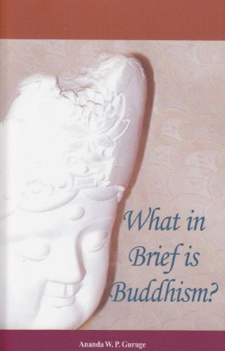 What In Brief Is Buddhism?: Guruge, Ananda W. P.
