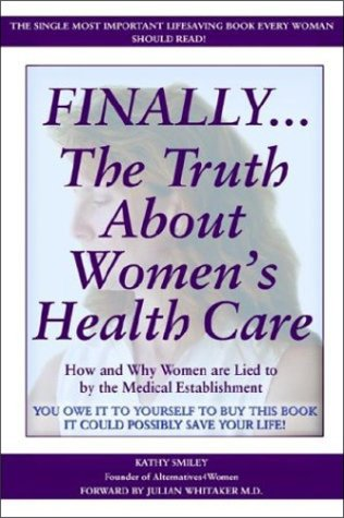 9781932303599: Finally..The Truth About Women's Health Care: How and Why Women are Lied to by the Medical Establistment