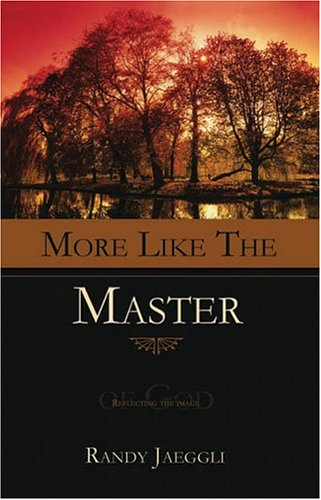 9781932307184: More Like the Master: Reflecting the Image of God