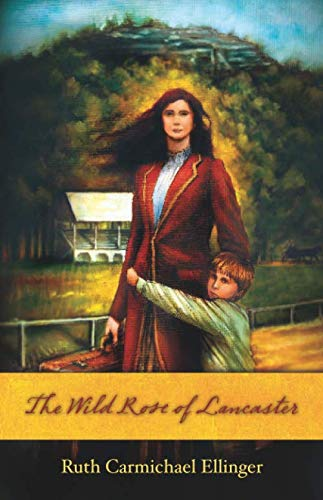 The Wild Rose of Lancaster (The Wild: Ruth C. Ellinger