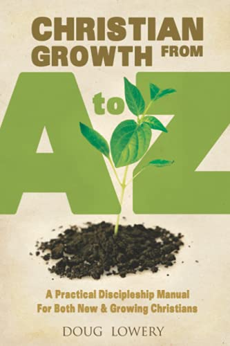 Christian Growth from a - Z: A Practical Discipleship Manual for New and Growing Christians: Doug ...