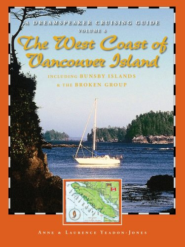 A Dreamspeaker Crusing Guide, Vol. 6: The West Coast of Vancouver Island (Dreamspeaker Cruising ...
