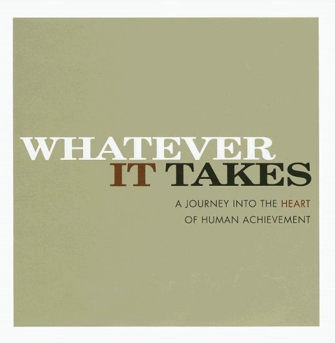 9781932319224: Whatever It Takes: A Journey Into The Heart Of Human Achievement