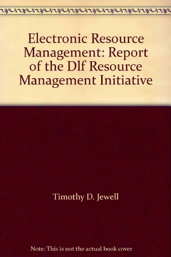 Electronic Resource Management: Report of the Dlf Resource Management Initiative: n/a