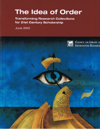 The Idea of Order: Transforming Research Collections for 21st Century Scholarship: Paul N. Courant