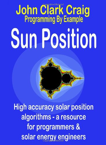 9781932344684: Sun Position - High accuracy solar position algorithms - a resource for programmers and solar energy engineers