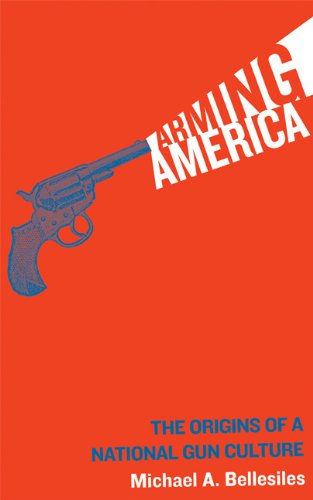 9781932360073: Arming America: The Origins of a National Gun Culture