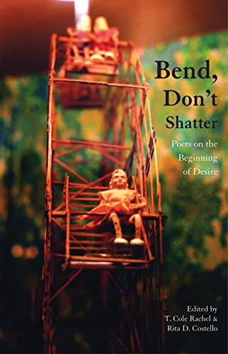 9781932360172: Bend, Don't Shatter: Poets on the Beginning of Desire