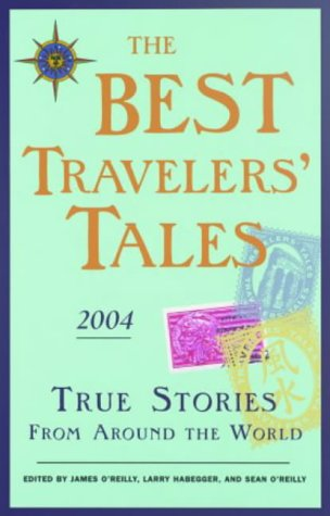 9781932361025: The Best Travelers' Tales 2004: True Stories from Around the World (Best Travel Writing)