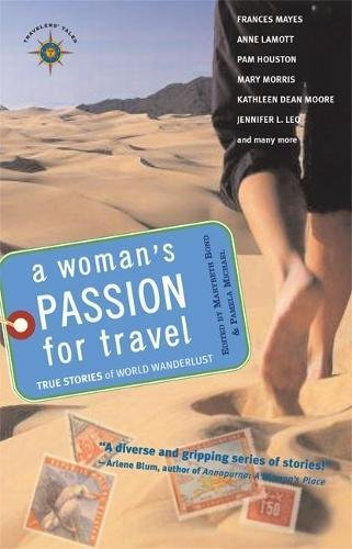 9781932361148: A Woman's Passion for Travel: True Stories of World Wanderlust (Travelers' Tales Guides): True Stories of World Wanderlust (Travelers' Tales Guides)