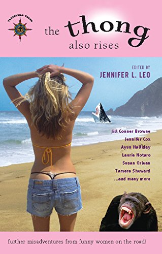 The Thong Also Rises: Further Misadventures from Funny Women on the Road (Travelers' Tales Guides) (9781932361247) by Jennifer L. Leo; Ayun Halliday; Laurie Notaro