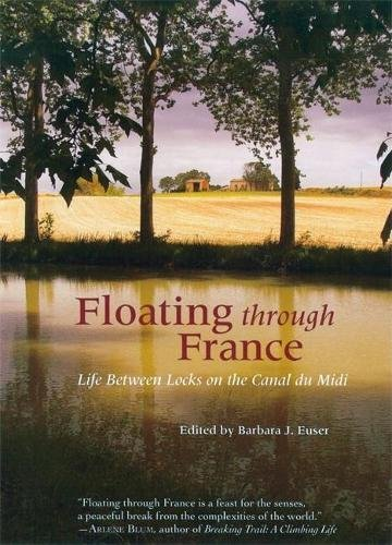 9781932361384: Floating Through France: Life Between Locks on the Canal du Midi (Travelers' Tales Guides)