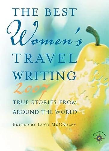 9781932361490: The Best Women's Travel Writing 2007: True Stories from Around the World