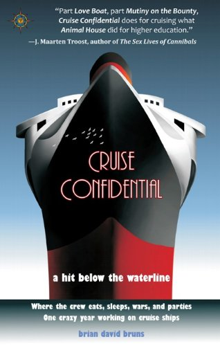 9781932361605: Cruise Confidential: A Hit Below the Waterline: Where the Crew Lives, Eats, Wars, and Parties -- One Crazy Year Working on (Travelers' Tales)