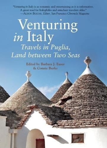 Venturing in Italy: Travels in Puglia, the Land between Two Seas: Travelers' Tales