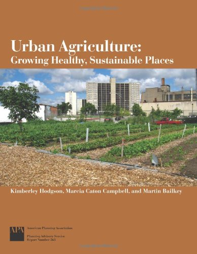 Urban Agriculture Growing Healthy, Sustainable Communities Planning Advisory Service Report: ...