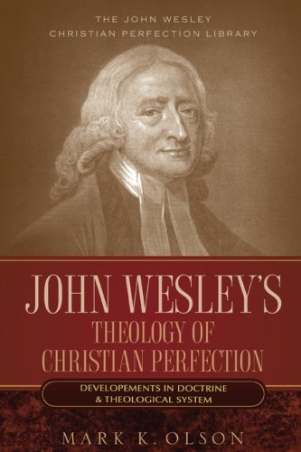 9781932370881: John Wesley's Theology of Christian Perfection: Developments in Doctrine & Theological System (John Wesley Christian Perfection Library)