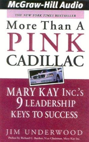 More Than a Pink Cadillac: Mary Kay Inc.'s 9 Leadership Keys to Success: Underwood, Jim