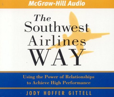 The Southwest Airlines Way: Using the Power of Relationships to Achieve High Performance: Gittell, ...