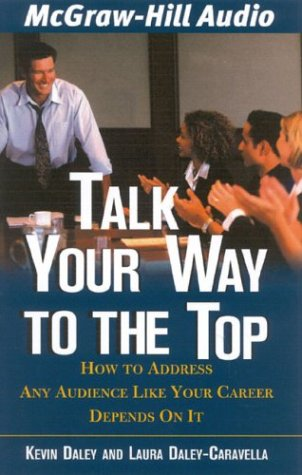 9781932378337: Talk Your Way to the Top: How to Address Any Audience Like Your Career Depended on it