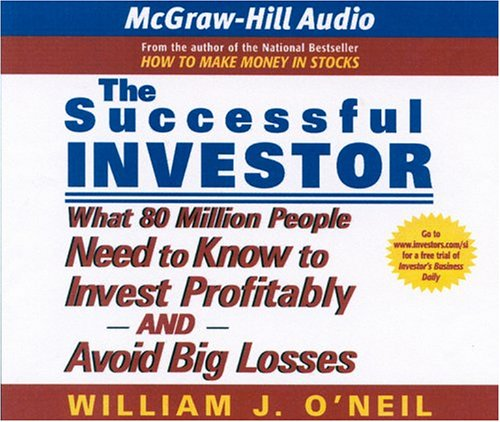 The Successful Investor: What 80 Million People Need to Know to Invest Profitably and Avoid Big Losses (1932378693) by O'Neil, William J.