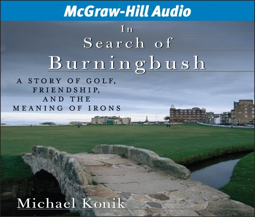 9781932378863: In Search of Burningbush: A Story of Golf, Friendship, and the Meaning of Irons