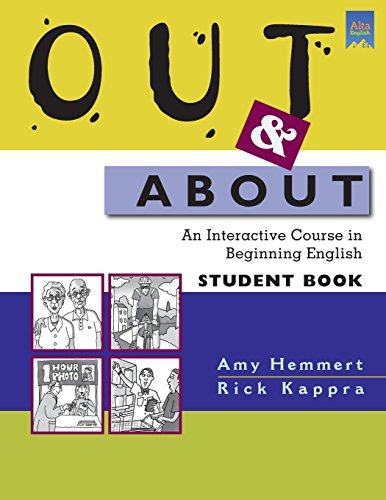 Out and About: An Interactive Course in Beginning English: Amy Hemmert; Rick Kappra