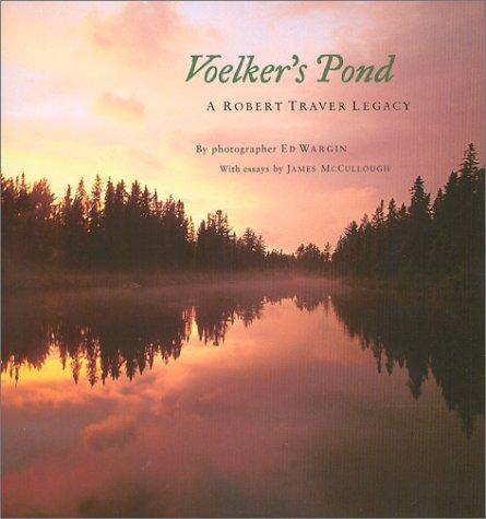 Voelker's Pond: A Robert Traver Legacy (Michigan): Wargin, Ed