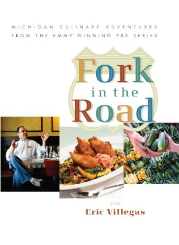 9781932399172: Fork in the Road with Eric Villegas (Michigan Culinary Adventures from the Emmy-Winning Pbs Series)
