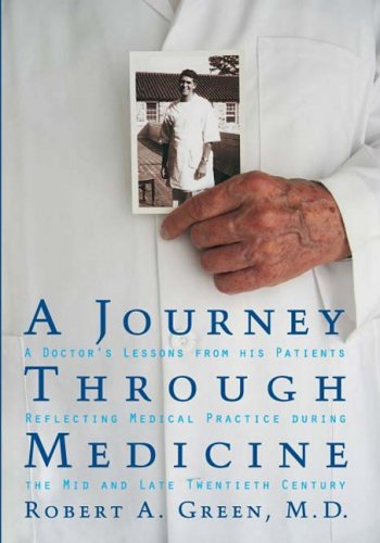 9781932399226: A Journey Through Medicine: A Doctor's Lessons from His Patients Reflecting Medical Practice During the Mid and Late Twentieth Century