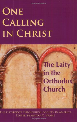 9781932401042: One Calling in Christ: The Laity in the Orthodox Church: Papers from the 2004 Annual Meeting of the Orthodox Theological Society in America