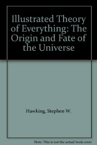 9781932407532: Illustrated Theory of Everything: The Origin and Fate of the Universe