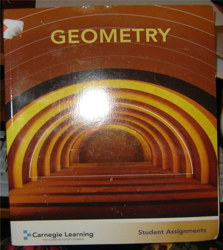 GEOMETRY (STUDENT ASSIGNMENTS): CARNEGIE LEARNING