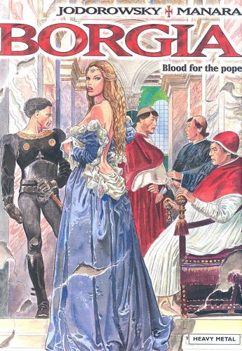 Borgia: Blood for the Pope: Jodorowsky, Manara
