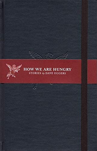 How We Are Hungry: Stories: Eggers, Dave