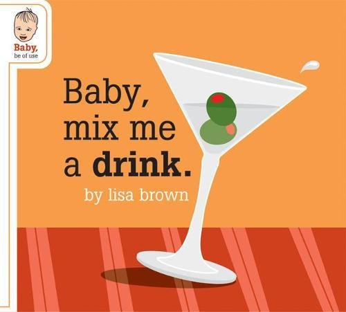 9781932416459: Baby Mix Me a Drink (BABY SERIES)