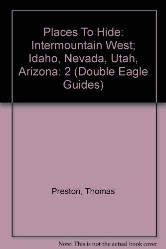 9781932417128: Places To Hide: Intermountain West; Idaho, Nevada, Utah, Arizona (Double Eagle Guides)