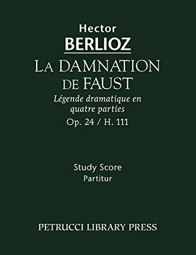 La Damnation de Faust, Op. 24 - Study score (French Edition) (1932419950) by Hector Berlioz; Johann Wolfgang von Goethe