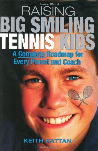 9781932421101: Raising Big Smiling Tennis Kids: A Complete Roadmap for Every Parent and Coach