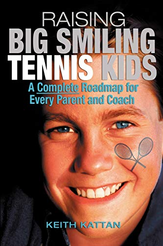9781932421118: Raising Big Smiling Tennis Kids: A Complete Roadmap For Every Parent And Coach