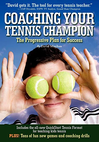 Coaching Your Tennis Champion: The Progressive Plan: David Minihan