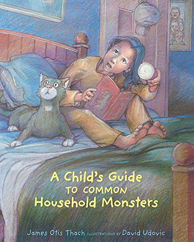 A Child's Guide to Common Household Monsters: James Otis Thach