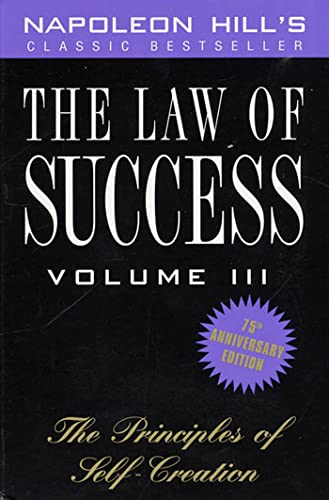 The Law of Success, Volume III: The Principles of Self-Creation: Hill, Napoleon