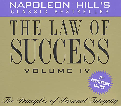 The Law of Success, Vol. 4: The Principles of Personal Integrity, 75th Anniversary Edition: Hill, ...